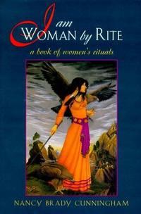 I AM WOMAN BY RITE - A BOOK OF WOMEN'S RITUALS