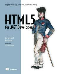 HTML5 for .NET Developers: Single Page Web Apps, JavaScript, and Semantic Markup [Paperback] Jim Jackson and Ian Gilman by Jim Jackson; Ian Gilman - Paperback - 2012-12-08 - from Ocean Books (SKU: 4C-SCRM-50BQ)