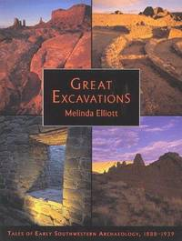Great Excavations/Tales of Early Southwestern Archaeology 1888-1939: Tales of Early Southwestern Archaeology, 1888-1939