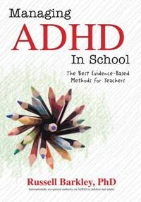Managing ADHD in School: The Best Evidence-Based Methods for Teachers by  Russell Barkley - Paperback - from BEST BATES and Biblio.com