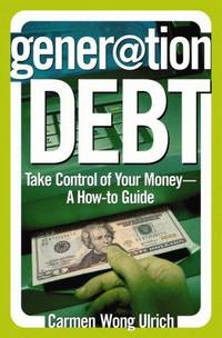 Generation Debt : Take Control of Your Money--A How-to Guide