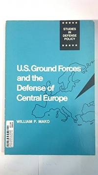 U.S. Ground Forces and the Defense of Central Europe (Studies in Defense Policy)