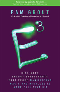 E-Cubed: Nine More Energy Experiments That Prove Manifesting Magic and Miracles Is Your Full-Time...
