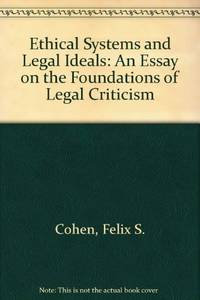 Ethical Systems and Legal Ideals: An Essay on the Foundations of Legal Criticism. by Felix S. Cohen - Hardcover - Reprint Edition.   - 1976. - from Black Cat Hill Books and Biblio.com