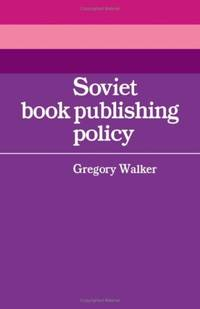 Soviet Book Publishing Policy (Cambridge Soviet and East European Studies Series)