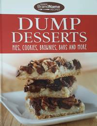 Dump Desserts: Pies, Cookies, Brownies, Bars and More
