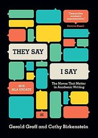 """image of """"They Say / I Say"""": The Moves That Matter in Academic Writing, with 2016 MLA Update (Third Edition)"""