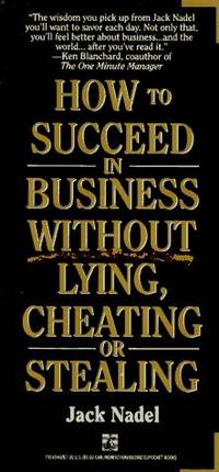 How to Succeed in Business Without Lying, Cheating or Stealing