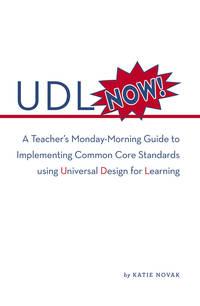 UDL Now!: A Teacher's Monday-Morning Guide to Implementing Common Core Standards Using...