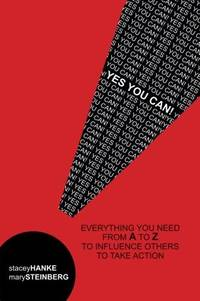 Yes You Can!: Everything You Need from A to Z to Influence Others to Take Action