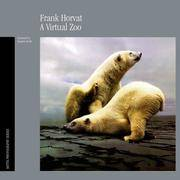 A Virtual Zoo by  Frank Horvat - Hardcover - 1998 - from Weller Book Works ABAA/ILAB (SKU: UHORVIR00NJ)