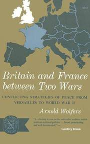 Britain and France between Two Wars: Conflicting Strategies of Peace from Versailles to World War II.