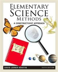 Elementary Science Methods: A Constructivist Approach...
