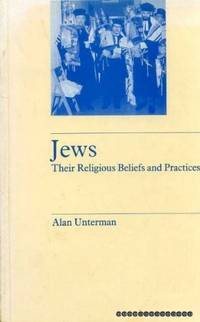 Jews: Their Religious Beliefs and Practices (Library of religious beliefs and practices)
