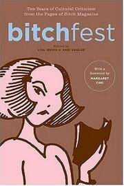 BITCHfest: Ten Years of Cultural Criticism from the Pages of Bitch Magazine