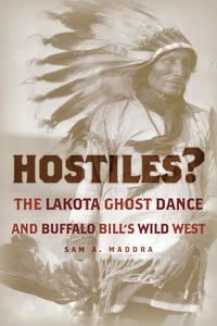 Hostiles?; The Lakota Ghost Dance And Buffalo Bill's Wild West