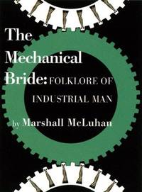 The Mechanical Bride - Facsimile by Marshall McLuhan - Paperback - 2008-06-30 - from Ergodebooks (SKU: SONG1584232439)