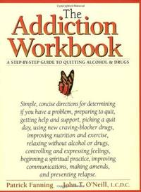 The Addiction Workbook: A Step-by-Step Guide for Quitting Alcohol and Drugs (New Harbinger...