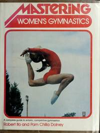 Mastering Womens Gymnastics by  Robert & Pam Chilla Dolney Ito - Paperback - Edition Unstated - 1978 - from Steven Streufert, Bookseller/Bigfoot Books (SKU: 18292)