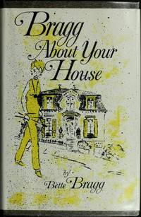 Bragg About Your House. by Bette Bragg - Signed First Edition - 1973. - from Black Cat Hill Books and Biblio.com