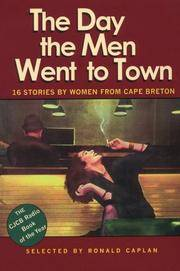 The Day the Men Went to Town - 16 Stories by Women From Cape Breton