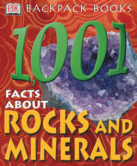 1001 Facts About Rocks and Minerals : Backpack Books