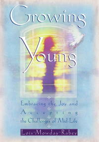 Growing Young: Embracing the Joy and Accepting the Challenges of Mid-Life