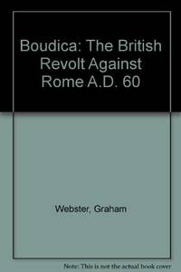 Boudica: the British Revolt Against Rome A.D. 60