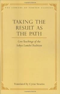 Taking the Result as the Path : Core Teachings of the Sakya Lamdre Tradition