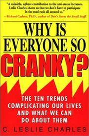 Why Is Everyone So Cranky  The Ten Trends Complicating Our Lives and What  We Can Do About Them