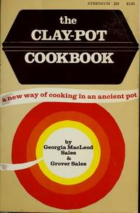 The Clay Pot Cookbook by Georgia MacLeod Sales; Grover Sales - First Edition - 1974 - from Gene The Book Peddler  (SKU: 027274)