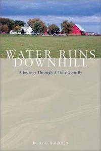 Water Runs Downhill: A Journey Through A Time Gone By