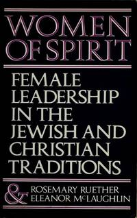 WOMEN OF SPIRIT; FEMALE LEADERSHIP IN THE JEWISH & CHRISTIAN TRADITIONS; A  WOMAN MUST NOT...