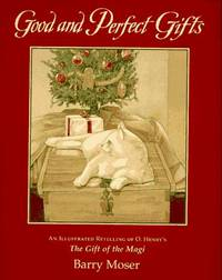 Good and Perfect Gifts: An Illustrated Retelling of O. Henry's the Gift of the Magi by  Barry Moser O. Henry - Hardcover - October 1997 - from Dunaway Books (SKU: 145363)