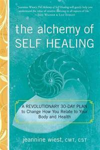 ALCHEMY OF SELF HEALING: A Revolutionary 30-Day Plan To Change How You Relate To Your Body & Health