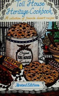 Toll House Heritage Cookbook  A Collection of Favorite Dessert Recipes