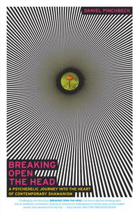 image of Breaking Open the Head: A Psychedelic Journey into the Heart of Contemporary Shamanism