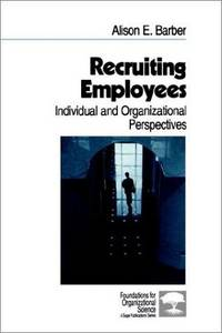Recruiting Employees: Individual and Organizational Perspectives (Foundations for Organizational...