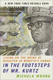 In the Footsteps of Mr. Kurtz: Living on the Brink of Disaster in Mobutu's Congo by Wrong, Michela - 2002