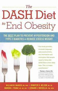 The DASH Diet to End Obesity: The Best Plan to Prevent Hypertension and Type-2 Diabetes and...