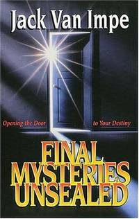 Final Mysteries Unsealed : Opening the Door to Your Destiny
