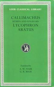 image of Callimachus: Hymns and Epigrams, Lycophron and Aratus (Loeb Classical Library No. 129)
