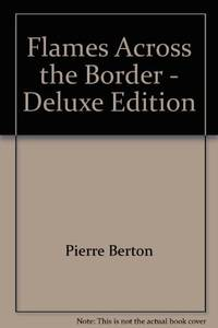 Flames Across the Border: The Invasion of Canada 1813-1814 by  Pierre Berton - First Edition - 1981 - from B-Line Books and Biblio.com