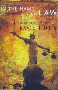 In the Name of the Law the Collapse of Criminal Justice