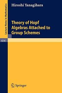 Theory of Hopf Algebras Attached to Group Schemes (Lecture Notes in Mathematics)
