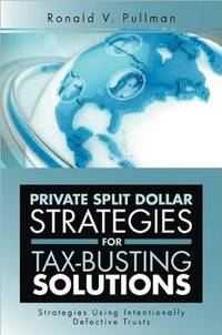 Private Split Dollar Strategies For Tax-Busting Solutions: Strategies Using Intentionally Defective Trusts by Ronald V. Pullman - Paperback - 2012-06-18 - from Ergodebooks (SKU: SONG1477122443)