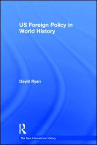 US Foreign Policy in World History (The New International History)