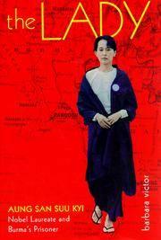 The Lady: Aung San Suu Kyi Nobel Laureate and Burma's Prisoner Victor, Barbara