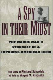 A Spy in Their Midst - The World War II Struggle of a Japanese-American Hero
