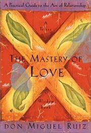 image of The Mastery of Love: A Practical Guide to the Art of Relationship (Toltec Wisdom Book)